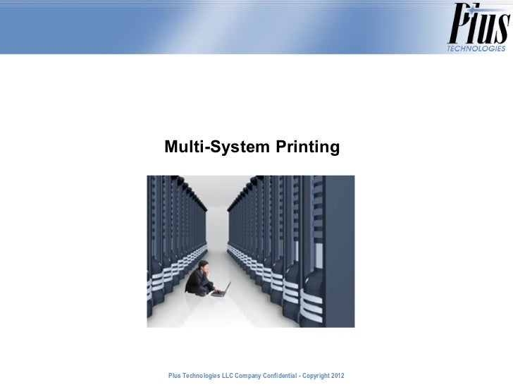 Multi-System PrintingPlus Technologies LLC Company Confidential - Copyright 2011                                          ...