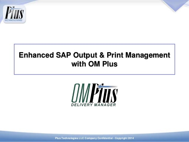 Plus Technologies LLC Company Confidential - Copyright 2014 Enhanced SAP Output & Print Management with OM Plus