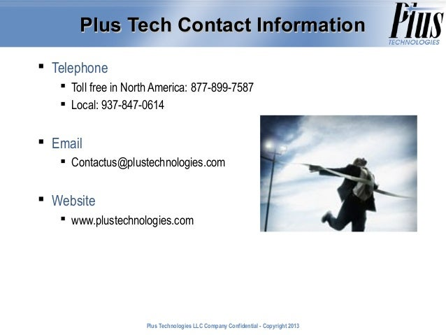 Plus Tech Contact Information  Telephone  Toll free in North America: 877-899-7587  Local: 937-847-0614   Email  Cont...