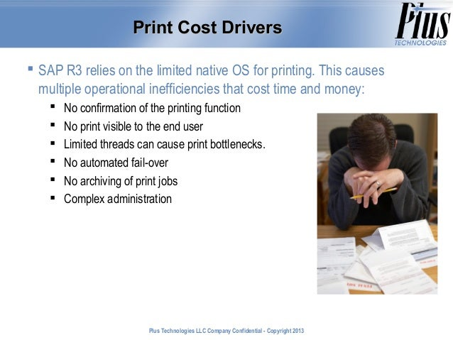 Print Cost Drivers  SAP R3 relies on the limited native OS for printing. This causes multiple operational inefficiencies ...