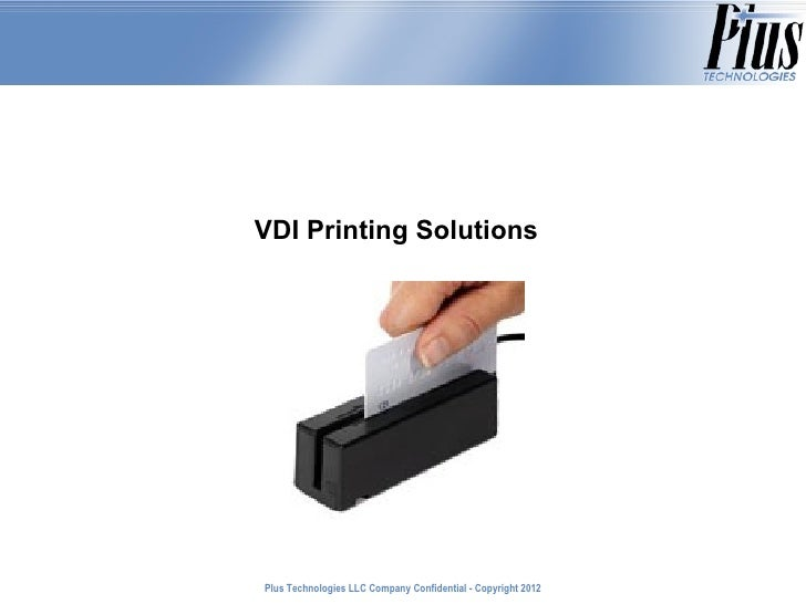 VDI Printing SolutionsPlus Technologies LLC Company Confidential - Copyright 2011                                         ...