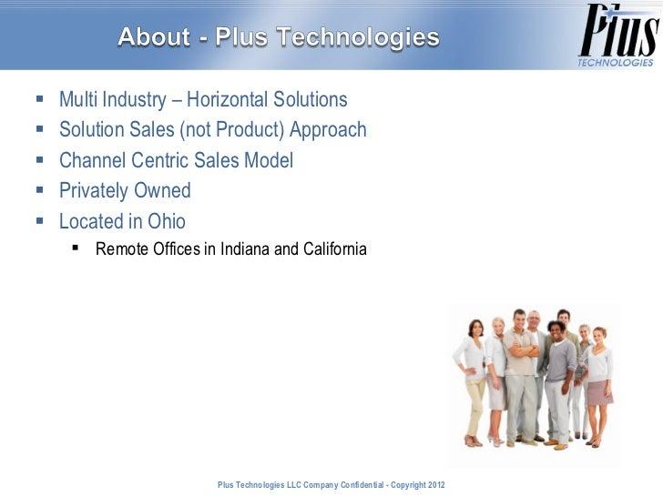<ul><li>Multi Industry – Horizontal Solutions </li></ul><ul><li>Solution Sales (not Product) Approach </li></ul><ul><li>Ch...