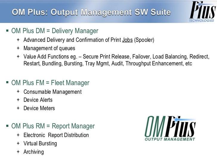 <ul><li>OM Plus DM = Delivery Manager </li></ul><ul><ul><li>Advanced Delivery and Confirmation of Print  Jobs  (Spooler) <...