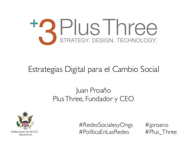 #RedesSocialesyOngs #PolíticaEnLasRedes ! Estrategias Digital para el Cambio Social Juan Proaño PlusThree, Fundador y CE...