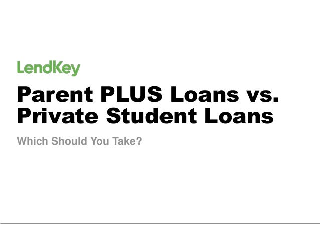Parent PLUS Loans vs.  Private Student Loans  Which Should You Take?