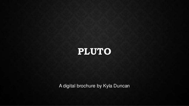 PLUTO  A digital brochure by Kyla Duncan