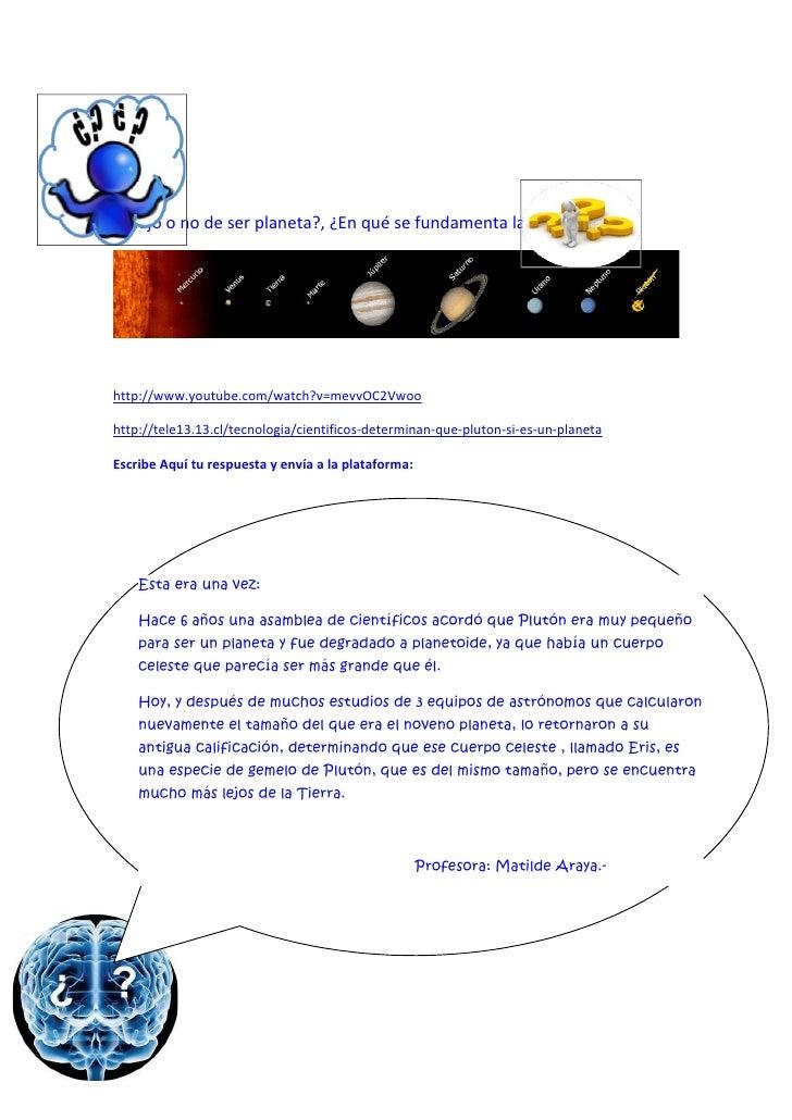 ¿Plutón dejo o no de ser planeta?, ¿En qué se fundamenta la decisión?      http://www.youtube.com/watch?v=mevvOC2Vwoo     ...