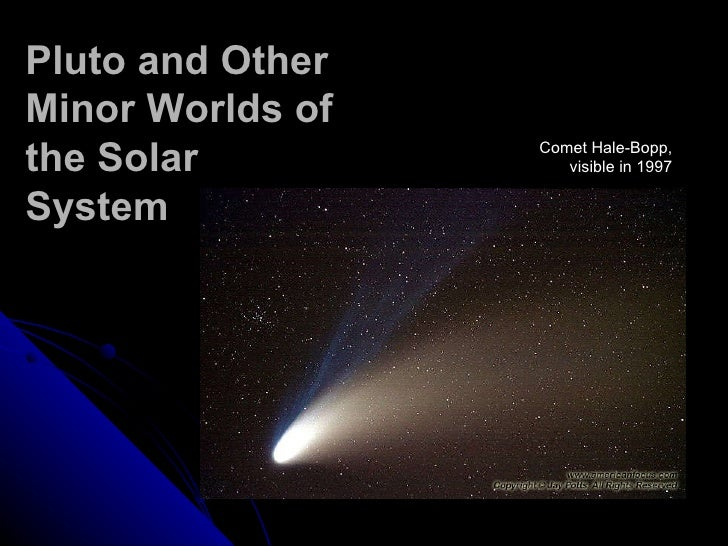 Pluto and Other Minor Worlds of the Solar System Comet Hale-Bopp, visible in 1997