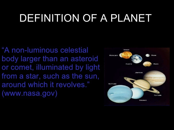 "DEFINITION OF A PLANET "" A non-luminous celestial body larger than an asteroid or comet, illuminated by light from a star,..."