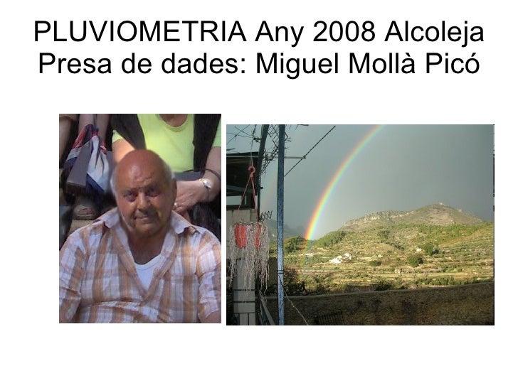 PLUVIOMETRIA Any 2008 Alcoleja Presa de dades: Miguel Mollà Picó