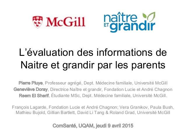 L'évaluation des informations de Naitre et grandir par les parents Pierre Pluye, Professeur agrégé, Dept. Médecine familia...