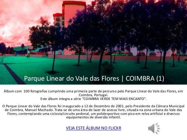 Parque Linear do Vale das Flores | COIMBRA (1)  Álbum com 100 fotografias cumprindo uma primeira parte de percurso pelo Pa...