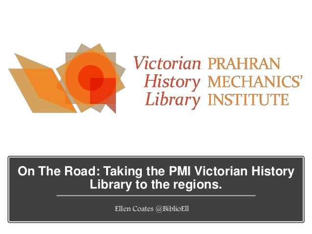 On The Road: Taking the PMI Victorian History Library to the regions. Ellen Coates @BiblioEll