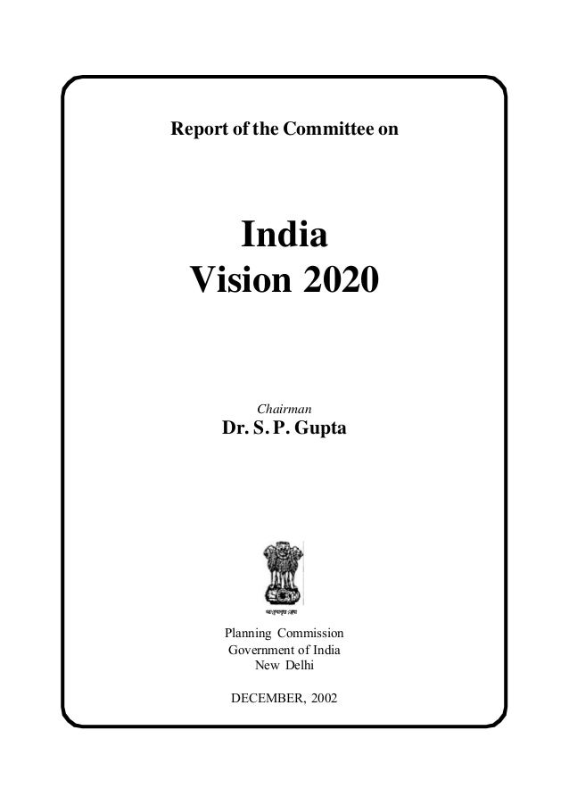 Report of the Committee on India Vision 2020 Chairman Dr. S. P. Gupta Planning Commission Government of India New Delhi DE...