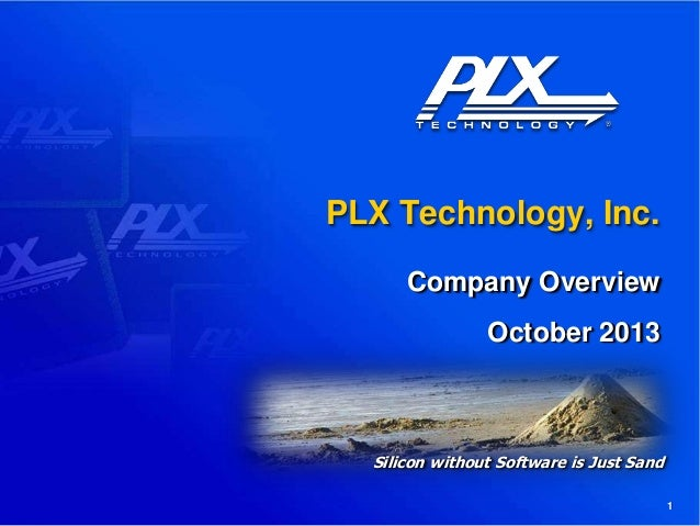 PLX Technology, Inc. Company Overview October 2013  Silicon without Software is Just Sand 1