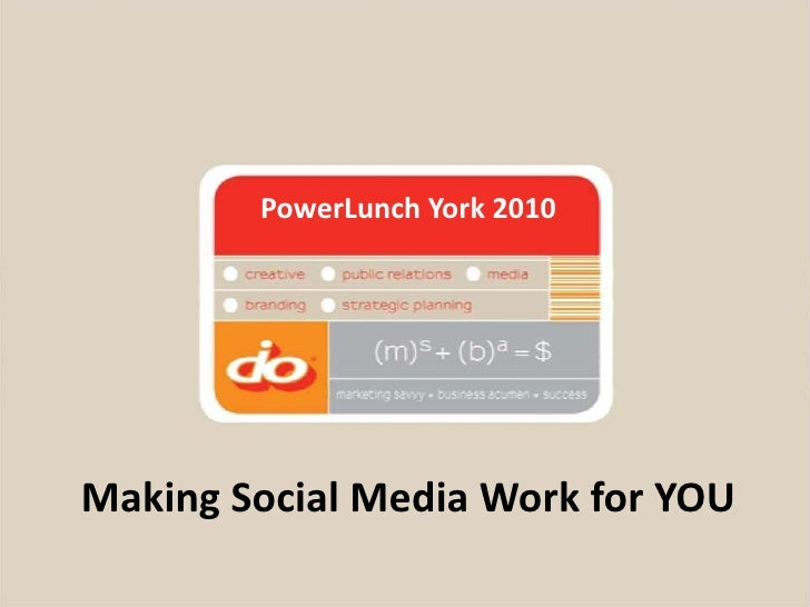PowerLunch York 2010<br />Making Social Media Work for YOU<br />