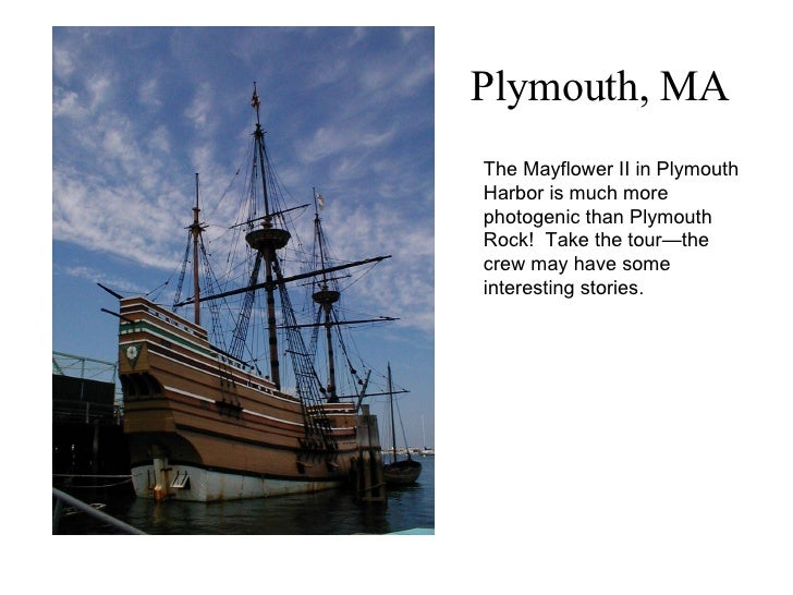 Plymouth, MA The Mayflower II in Plymouth Harbor is much more photogenic than Plymouth Rock!  Take the tour—the crew may h...