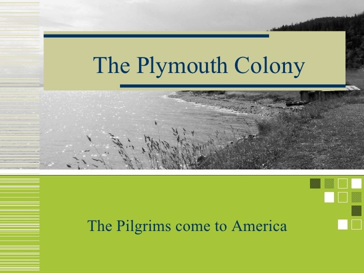 The Plymouth Colony The Pilgrims come to America