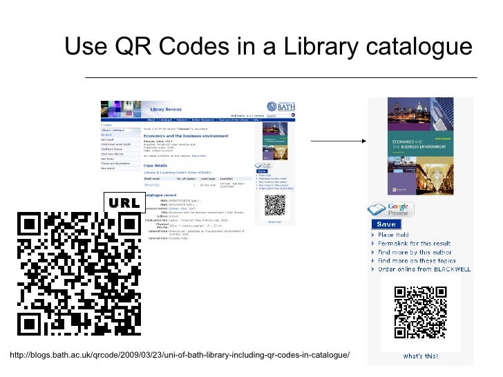 Use QR Codes in a Library catalogue http://blogs.bath.ac.uk/qrcode/2009/03/23/uni-of-bath-library-including-qr-codes-in-ca...