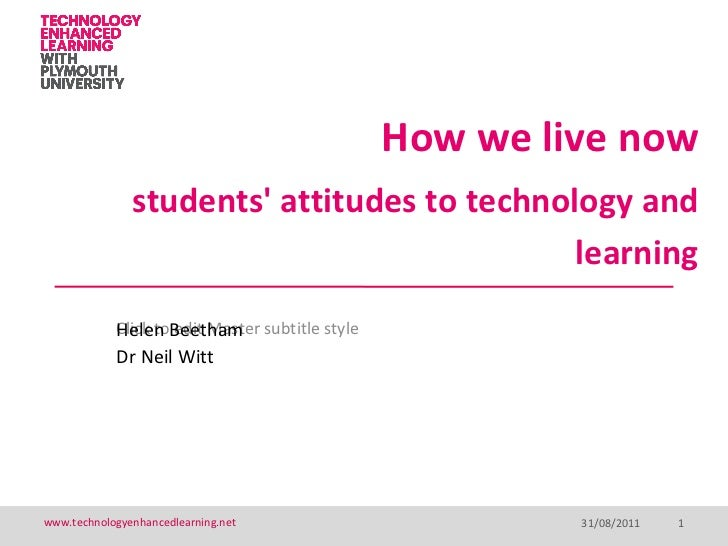 How we live now   students' attitudes to technology and learning Helen Beetham Dr Neil Witt