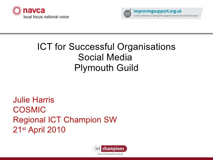 ICT for Successful Organisations Social Media  Plymouth Guild Julie Harris COSMIC Regional ICT Champion SW 21 st  April 20...