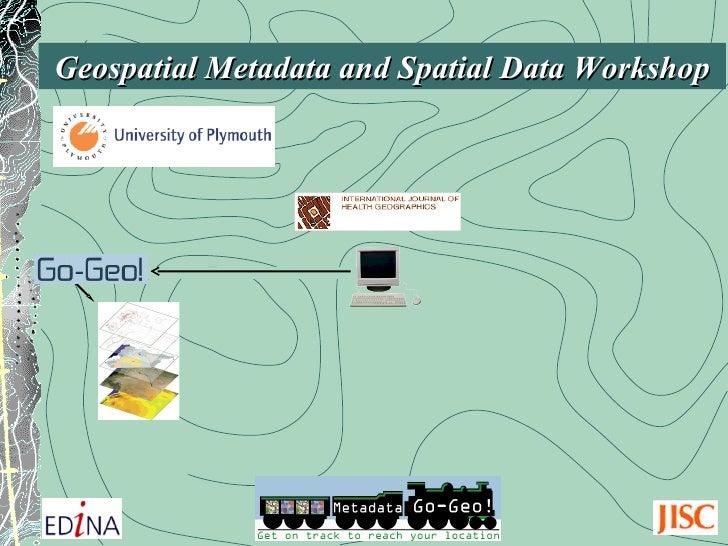 Geospatial Metadata and Spatial Data Workshop