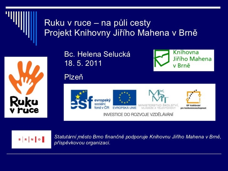 Ruku v ruce – na půli cesty Projekt Knihovny Jiřího Mahena v Brně , Statutární město Brno finančně podporuje Knihovnu Jiří...