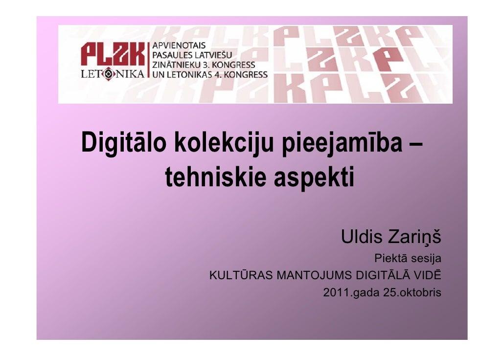 Digitālo kolekciju pieejamība –        tehniskie aspekti                               Uldis Zariņš                       ...