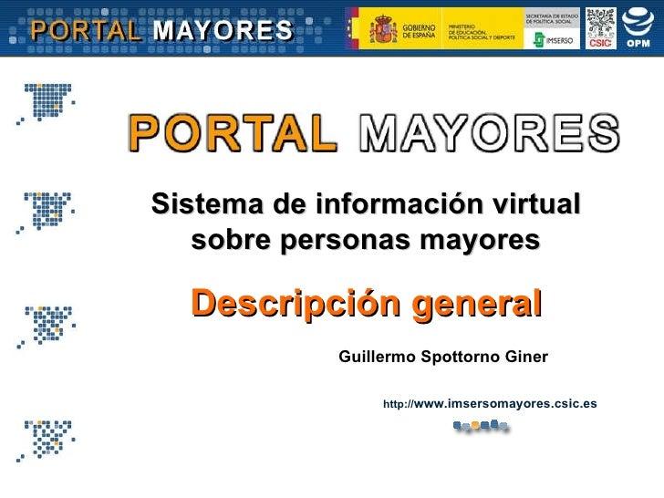 Sistema de información virtual sobre personas mayores Descripción general Guillermo Spottorno Giner http:// www.imsersomay...