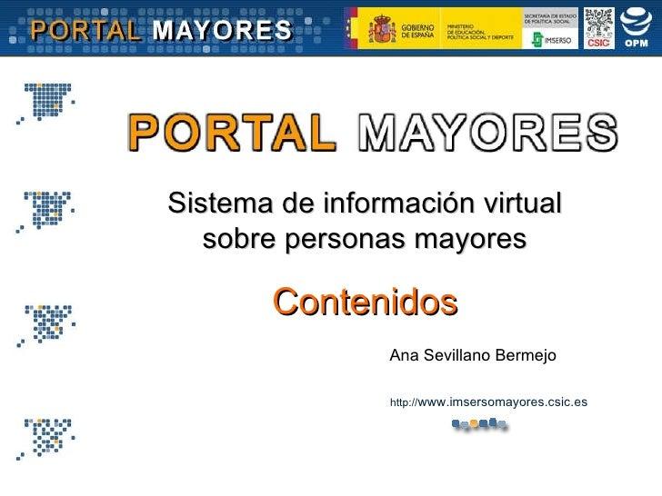 Sistema de información virtual sobre personas mayores Contenidos Ana Sevillano Bermejo http:// www.imsersomayores.csic.es
