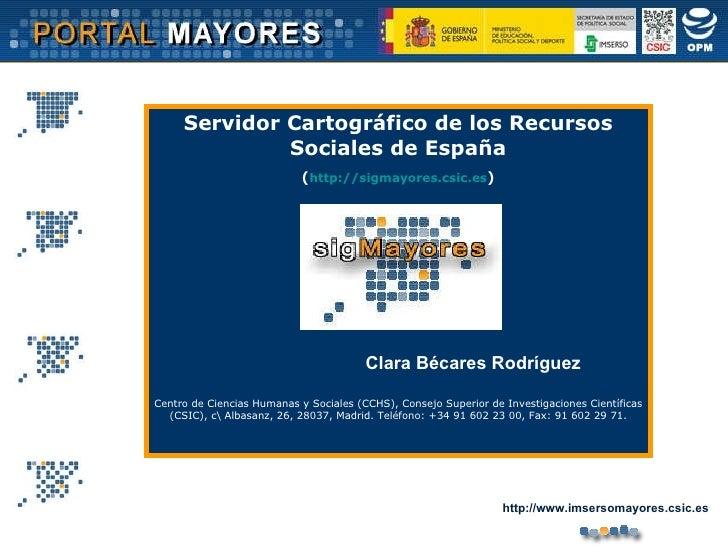 Servidor Cartográfico de los Recursos Sociales de España ( http://sigmayores.csic.es ) Centro de Ciencias Humanas y Social...