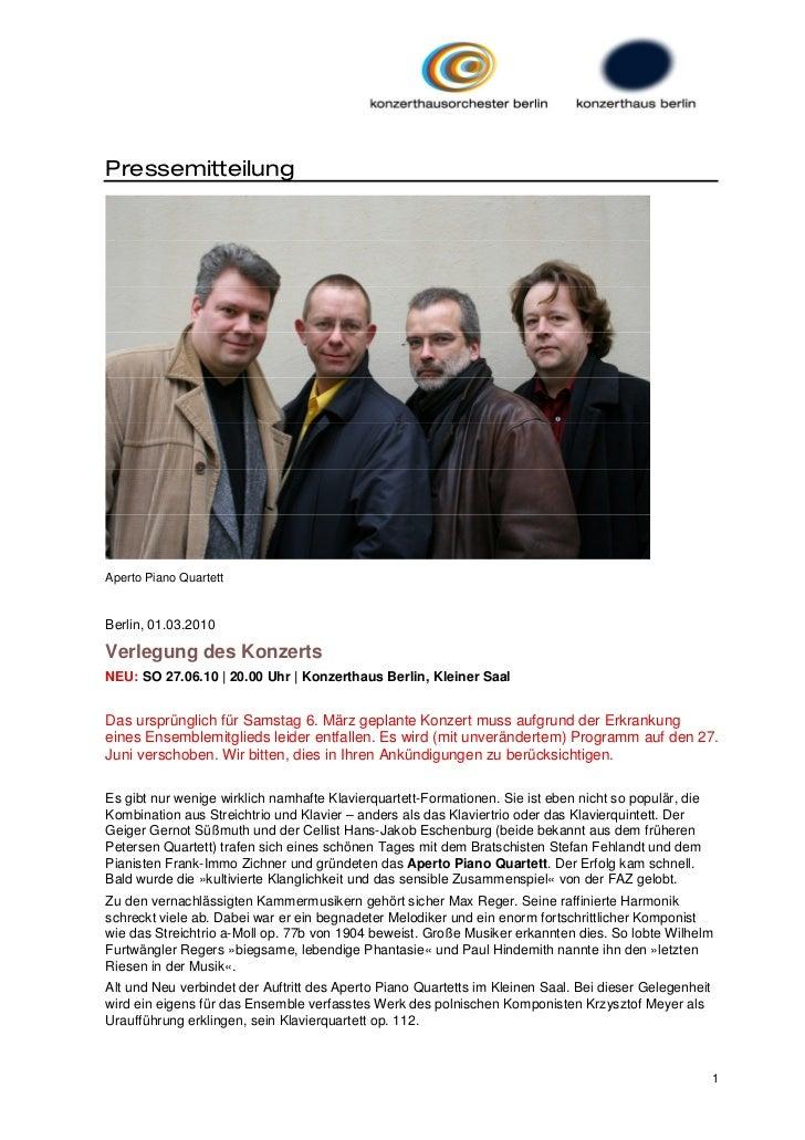 PressemitteilungAperto Piano QuartettBerlin, 01.03.2010Verlegung des KonzertsNEU: SO 27.06.10 | 20.00 Uhr | Konzerthaus Be...