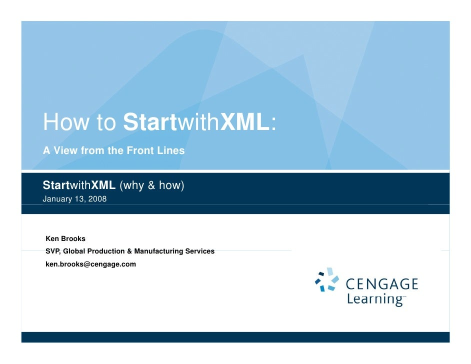 How to S        StartwithXML: A View from the Front Lines   StartwithXML (why & how) January 13, 2008    Ken Brooks SVP, S...