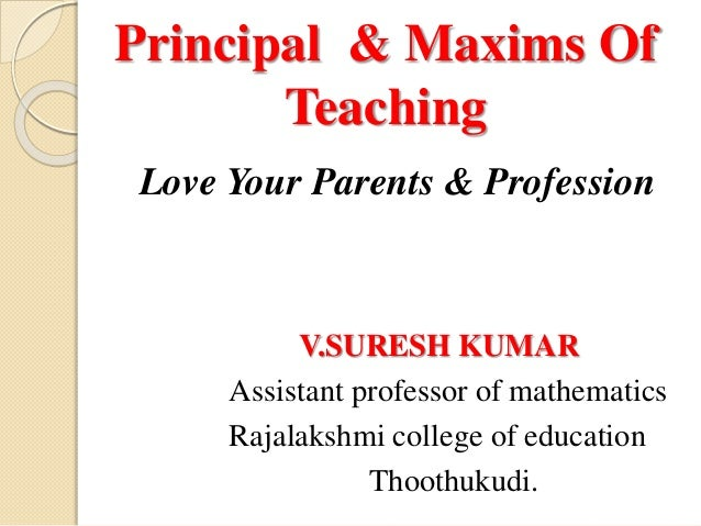 Principal & Maxims Of Teaching Love Your Parents & Profession V.SURESH KUMAR Assistant professor of mathematics Rajalakshm...