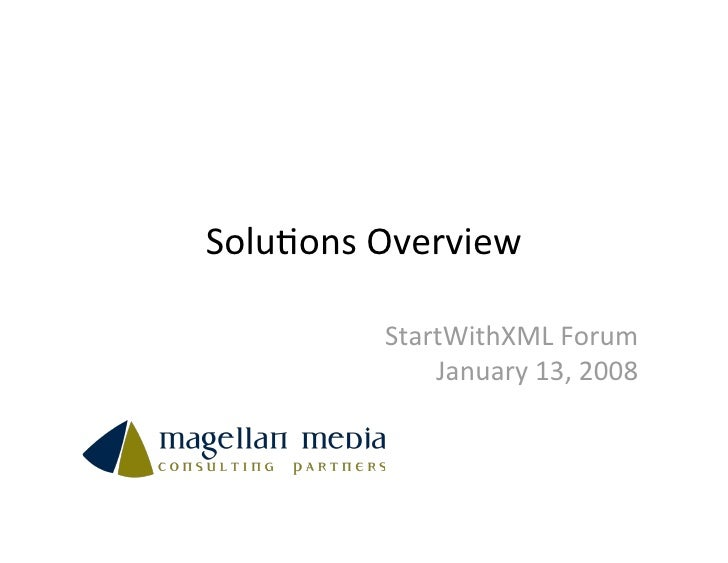 Solu%ons Overview           StartWithXML Forum              January 13, 2008