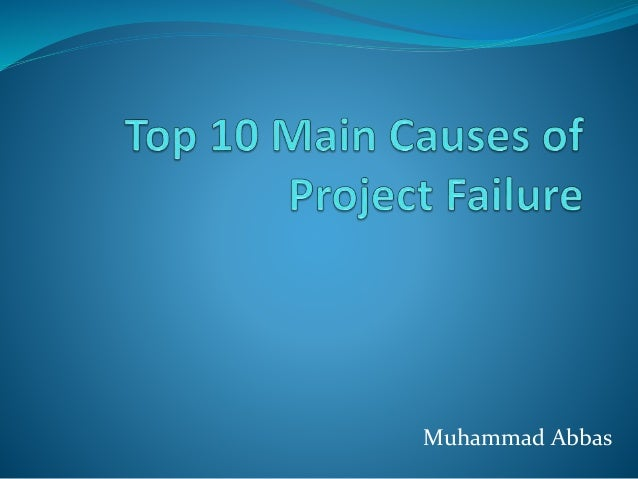 the causes of project failure Pm world journal causes of failure and abandonment of projects and vol vi, issue i – january 2017 project deliverables in africa wwwpmworldjournalnet featured paper by o chima okereke, phd.