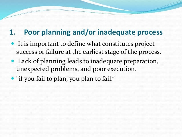 causes of project failure There are many reasons why projects both simple and complex fail this article highlights some of the most common reasons for failure.