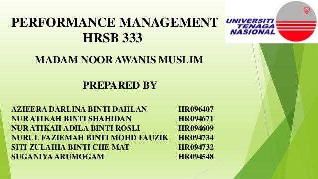 PERFORMANCE MANAGEMENT HRSB 333 MADAM NOOR AWANIS MUSLIM PREPARED BY AZIEERA DARLINA BINTI DAHLAN HR096407 NUR ATIKAH BINT...