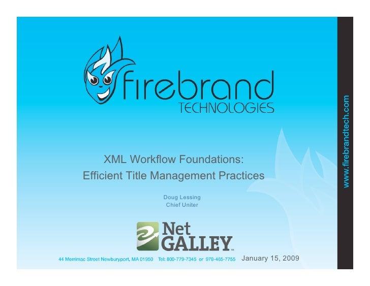 XML Workflow Foundations: Efficient Title Management Practices                Doug Lessing                 Chief Uniter   ...