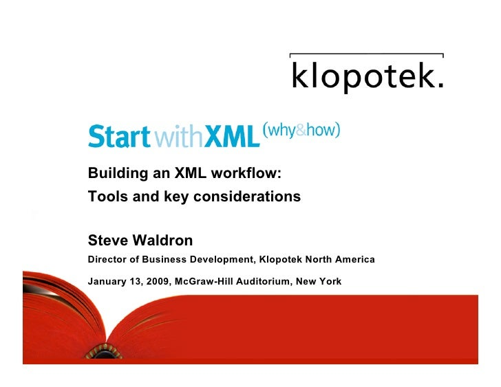 Building an XML workflow: Tools and key considerations  Steve Waldron Director of Business Development, Klopotek North Ame...