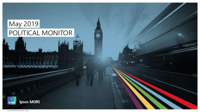 1Ipsos MORI Political Monitor | PublicIpsos MORI Political Monitor | Public 1 May 2019 POLITICAL MONITOR