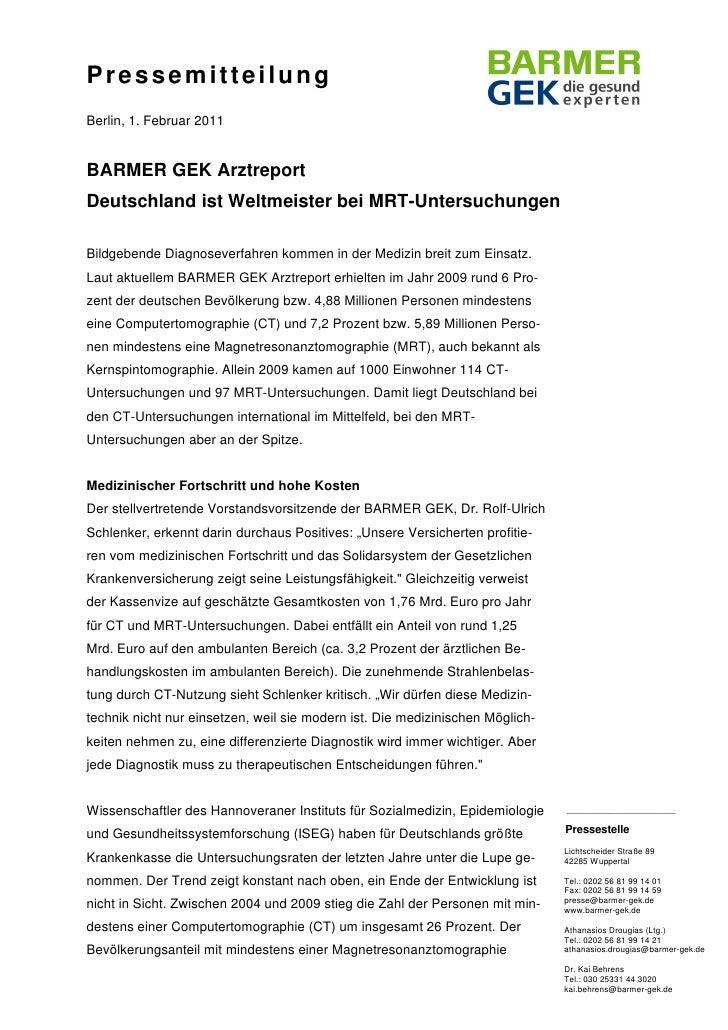PressemitteilungBerlin, 1. Februar 2011BARMER GEK ArztreportDeutschland ist Weltmeister bei MRT-UntersuchungenBildgebende ...
