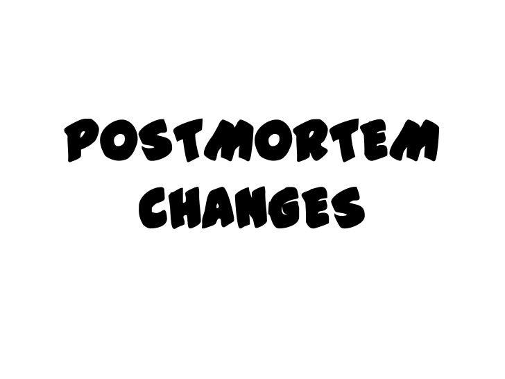 POSTMORTEMCHANGES<br />
