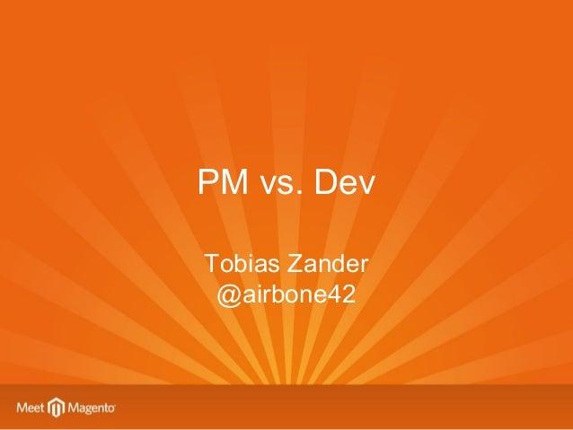 PM vs. Dev Tobias Zander @airbone42