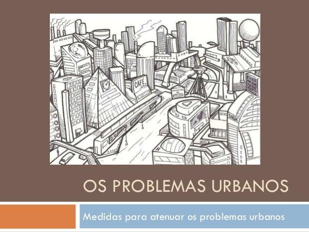 OS PROBLEMAS URBANOSMedidas para atenuar os problemas urbanos