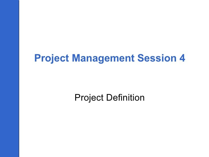 Project Management Session 4 Project Definition