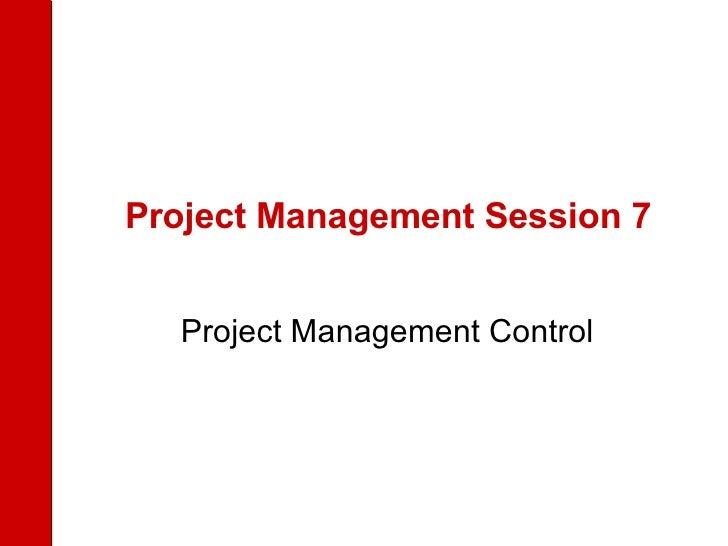 Project Management Session 7 Project Management Control
