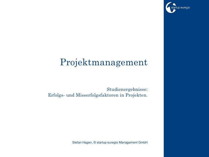Projektmanagement                             Studienergebnisse: Erfolgs- und Misserfolgsfaktoren in Projekten.           ...