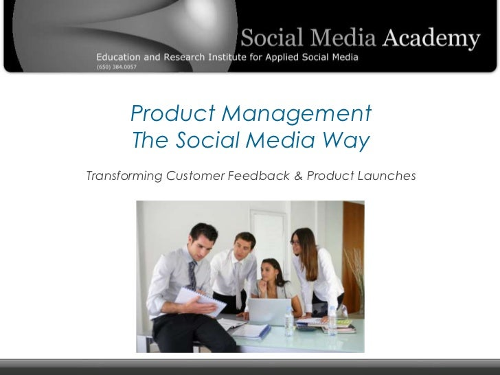 Product Management The Social Media Way Transforming Customer Feedback & Product Launches<br />