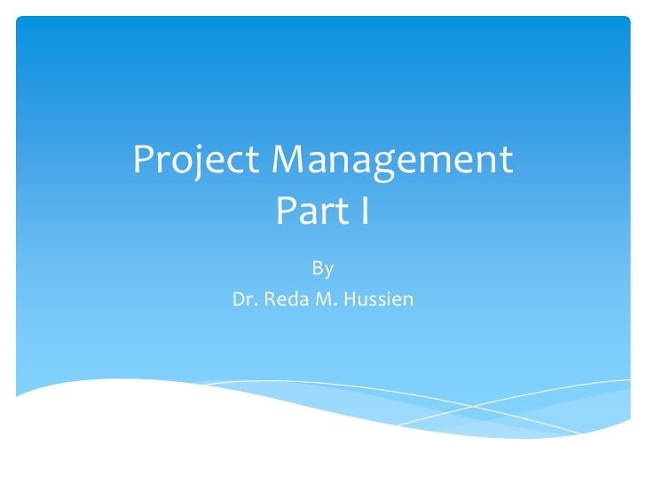 Project Management        Part I            By    Dr. Reda M. Hussien